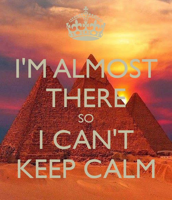 i-m-almost-there-so-i-can-t-keep-calm